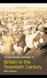 The Routledge Companion to Britain in the Twentieth Century (Routledge Companions to History)