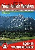 Friaul-Julisch Venetien: Von den Karnischen und Julischen Alpen zur Adria. 52 Touren (Rother Wanderführer)