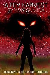 A Fey Harvest: Volume 9 (The Godhunter) by Amy Sumida (2013-11-21)