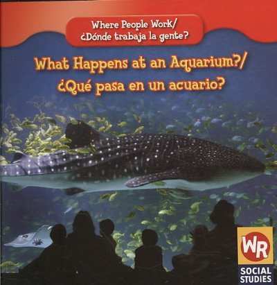 What Happens at an Aquarium?/ Que Pasa En Un Acuario? (Where People Work/ Donde Trabaja La Gente?) por Barbara Bakowski