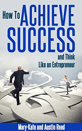 How To Achieve Success And Think Like An Entrepreneur Ebook Reed Mary Kate Reed Austin Amazon In Kindle Store