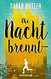 Die Nacht brennt: Roman von Sarah Butler