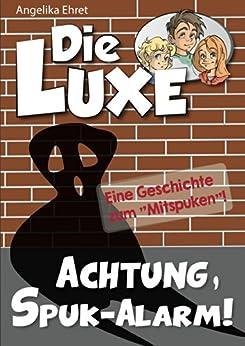 Die LUXE: Achtung, Spuk-Alarm!: Eine Geschichte zum Mitspuken von [Ehret, Angelika]