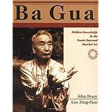 Ba Gua: Hidden Knowledge in the Taoist Internal Martial Art: Advanced Hidden Knowledge in the Taoist Internal Martial Art