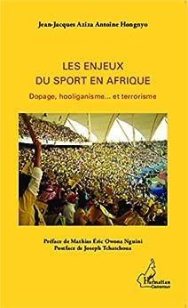 Les enjeux du sport en Afrique: Dopage, hooliganisme... et terrorisme par [Aziza Antoine Hongnyo, Jean-Jacques]