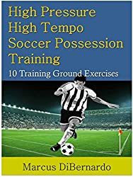 High Pressure-High Tempo Soccer Possession Training: 10 Training Ground Exercises (English Edition)