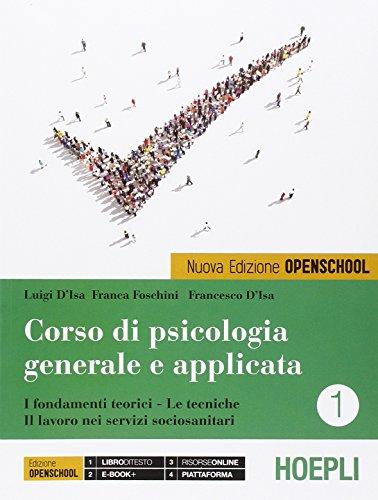 Corso di psicologia generale e applicata. I fondamenti teorici, le tecniche, il lavoro nei servizi sociosanitari. Per le Scuole superiori: 1