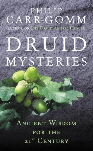 Druid Mysteries: Ancient Wisdom for the 21st Century: Ancient Mysteries for the 21st Century por Philip Carr-Gomm