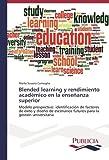 Blended learning y rendimiento académico en la enseñanza superior: Modelo prospectivo: identificación de factores de éxito y diseño de escenarios futuros para la gestión universitaria