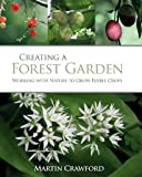 Creating a Forest Garden: Working with Nature to Grow Edible Crops by Martin Crawford (2010-04-01)