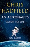 An Astronaut's Guide to Life on Earth by Hadfield. Chris ( 2013 ) Hardcover