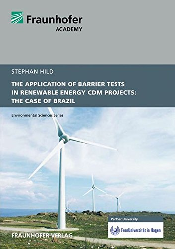The Application of Barrier Tests in Renewable Energy CDM Projects: The Case of Brazil. (Environmental Sciences Series) Cdm-serie