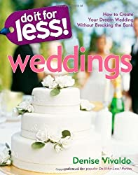 Do it for Less! Weddings: How to Create Your Dream Wedding without Breaking the Bank by Denise Vivaldo (2009-09-30)