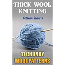 Thick Wool Knitting: 11 Chunky Wool Patterns: (Knitting Patterns, Knitting Projects) (English Edition)