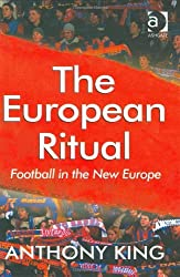 The European Ritual: Football in the New Europe by Anthony King (2003-12-16)