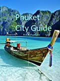 Phuket City Guide (Asia Travel Series Book 45)