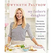 My Father's Daughter: Delicious, Easy Recipes Celebrating Family & Togetherness [ MY FATHER'S DAUGHTER: DELICIOUS, EASY RECIPES CELEBRATING FAMILY & TOGETHERNESS ] by Paltrow, Gwyneth (Author) Apr-13-2011 [ Hardcover ]