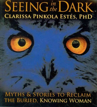 (Seeing in the Dark: Myths & Stories to Reclaim the Buried, Knowing Woman) By Estes, Clarissa Pinkola (Author) compact disc on (08 , 2010)