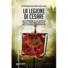 La legione di Cesare: Le imprese e la storia della decima legione dell'esercito romano (Italian Edition)