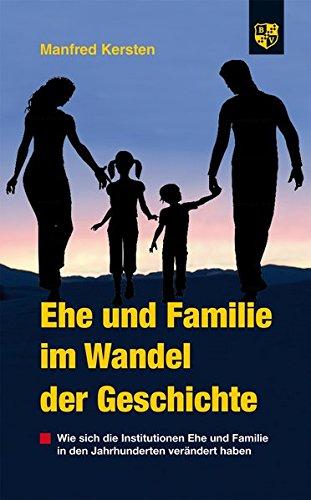 Ehe und Familie im Wandel der Geschichte: Wie sich die Institutionen Ehe und Familie in den Jahrhunderten verändert haben
