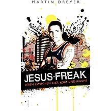 Jesus-Freak: Leben zwischen Kiez, Koks und Kirche (German Edition)