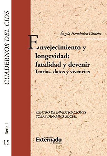Envejecimiento y longevidad: fatalidad y devenir: Teorías, datos y vivencias por Ángela Hernández Córdoba