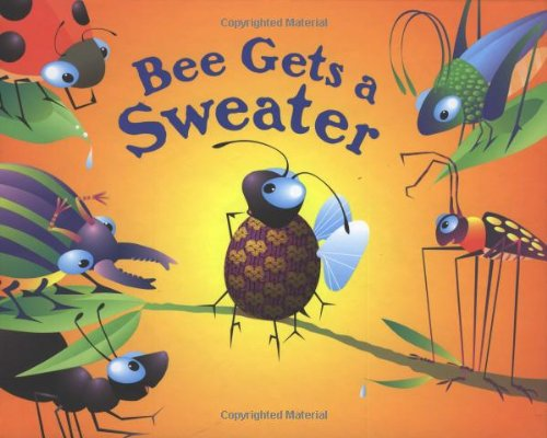 Bee Gets a Sweater (Critter Tales Series) (Sweatshirt Bee)