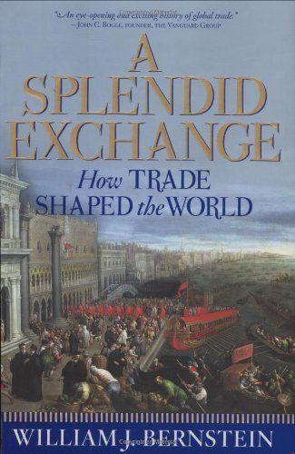 a-splendid-exchange-how-trade-shaped-the-world-by-william-j-bernstein-2008-04-11