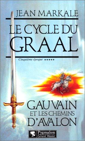 Le cycle du Graal Tome 5 : Gauvain et les chemins d'Avalon