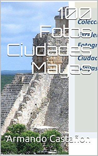 100 Fotos Ciudades Mayas por Armando Castañon