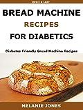 Bread Machine Recipes for Diabetics: Diabetes Friendly Bread Machine Recipes (English Edition)