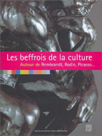 Les beffrois de la culture : Autour de Rembrandt, Rodin, Picasso