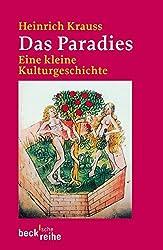 Das Paradies: Eine kleine Kulturgeschichte