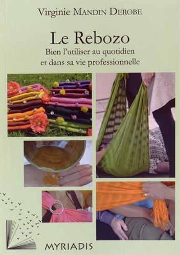 Le Rebozo : Bien l'utiliser au quotidien dans sa vie professionnelle par Virginie Mandin Derobe