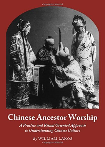 Chinese Ancestor Worship: A Practice and Ritual Oriented Approach to Understanding Chinese Culture by William Lakos (2010-11-01)