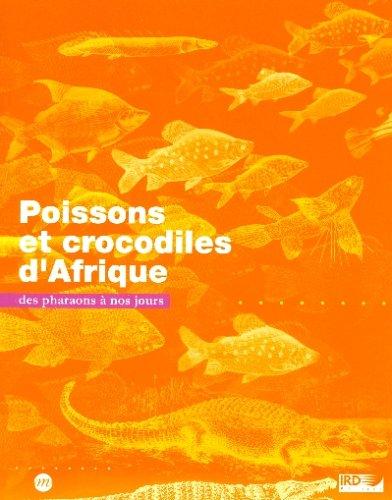 Poissons et crocodiles d'Afrique : Des pharaons  nos jours