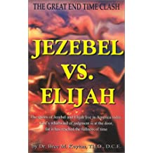 Jezebel Vs. Elijah: The Great End Time Clash