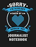 Sorry I'm Already Taken By A Smokin Hot Journalist Notebook: Blank Line Notebook (8.5 x 11 - 110 blank pages)