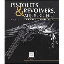 Pistolets et revolvers, aujourd'hui : Volume 3