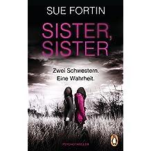 Sister, Sister - Zwei Schwestern. Eine Wahrheit.: Psychothriller (German Edition)