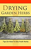 Drying Garden Herbs: Tips On How To Dry Fresh Herbs