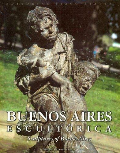 Buenos Aires Escultorica =: Sculptures of Buenos Aires por Andres Gelos