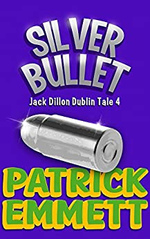 Silver Bullet (Jack Dillon Dublin Tale Book 4) (English Edition) di [Emmett, Patrick, Faricy, Mike]