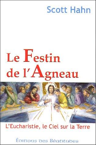 Le Festin de l'Agneau : L'Eucharistie, le Ciel sur la Terre