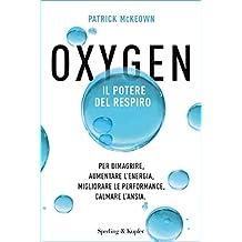 Oxygen: Il potere del respiro Per dimagrire, aumentare l'energia, migliorare le performance, calmare l'ansia