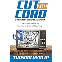 Cut the Cord: TV without Cable or Satellite: Guide to Free Over the Air Television and Internet Streaming (English Edition)