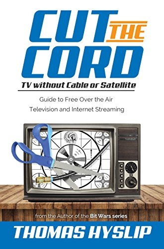 Cut the Cord: TV without Cable or Satellite: Guide to Free Over ...