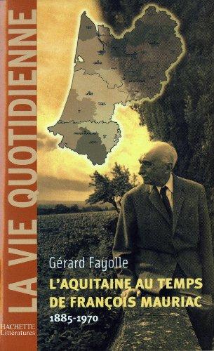 L'Aquitaine au temps de François Mauriac (1885-1970) (La Vie quotidienne) par Gérard Fayolle