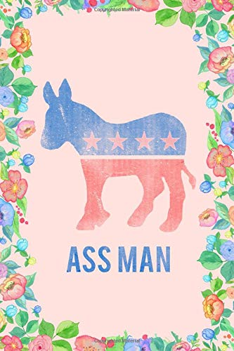 Ass Man Democrat Journal Notebook: Blank Floral Lined Ruled For Writing 6x9 120 Pages por Flippin Sweet Books