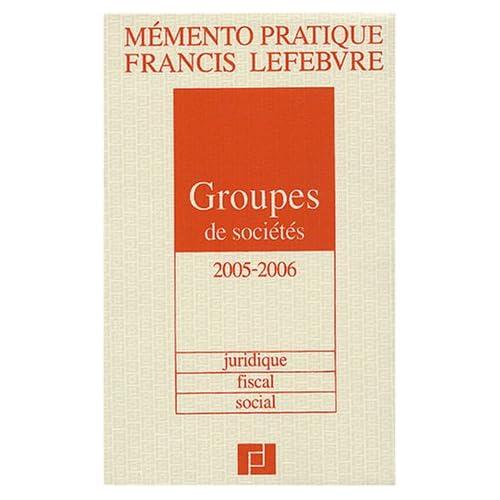 Mémento Groupes de sociétés 2005/2006 : Juridique, fiscal, social